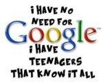i don't need google , i have teenagers